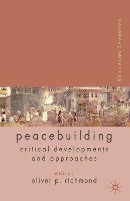 Book Palgrave Advances in Peacebuilding: Critical Developments and Approaches by Oliver P. Richmond