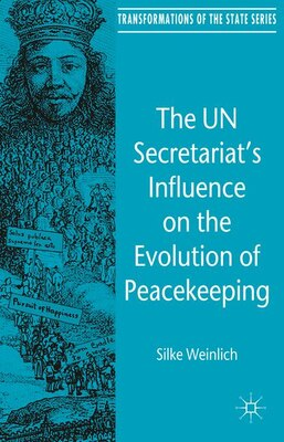 Book The UN Secretariat's Influence on the Evolution of Peacekeeping: The Internationalization of… by Silke Weinlich
