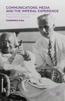 Book Communications, Media and the Imperial Experience: Britain and India in the Twentieth Century by Chandrika Kaul