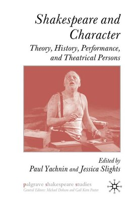 Book Shakespeare and Character: Theory, History, Performance and Theatrical Persons by Paul Yachnin