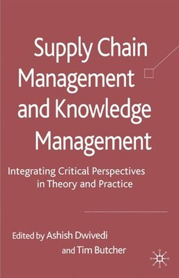 Book Supply Chain Management and Knowledge Management: Integrating Critical Perspectives in Theory and… by Ashish Dwivedi