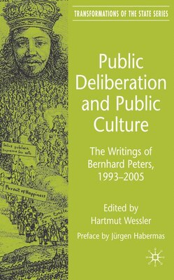 Book Public Deliberation And Public Culture: The Writings of Bernhard Peters, 1993 - 2005 by Hartmut Wessler