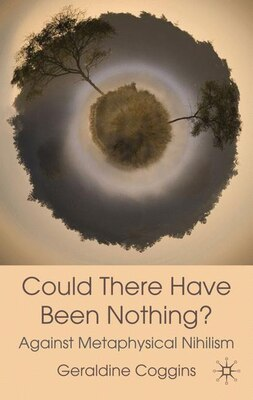 Book Could There Have Been Nothing?: Against Metaphysical Nihilism by Geraldine Coggins