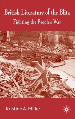 Book British Literature Of The Blitz: Fighting the People's War by Kristine Miller
