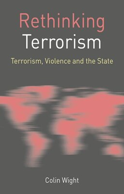 Book Rethinking Terrorism: Terrorism, Violence And The State by Colin Wight