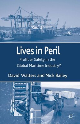 Book Lives in Peril: Profit or Safety in the Global Maritime Industry? by David Walters