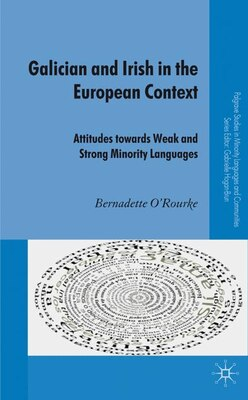 Book Galician And Irish In The European Context: Attitudes Towards Weak and Strong Minority Languages by Bernadette O'Rourke