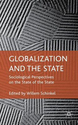 Book Globalization And The State: Sociological Perspectives on the State of the State by Willem Schinkel