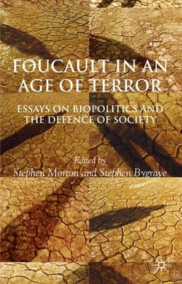 Book Foucault In An Age Of Terror: Essays on Biopolitics and the Defence of Society by S. Morton