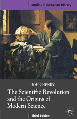 Book The Scientific Revolution and the Origins of Modern Science by John Henry