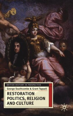 Book Restoration Politics, Religion and Culture: Britain and Ireland, 1660-1714 by George Southcombe
