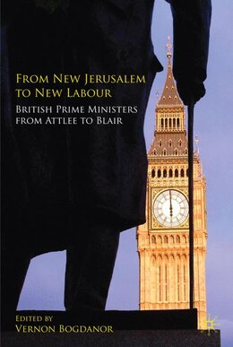 Book From New Jerusalem to New Labour: British Prime Ministers from Attlee to Blair by Vernon Bogdanor