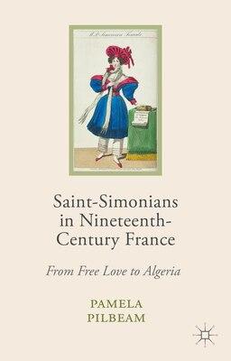 Book Saint-Simonians in Nineteenth-Century France: From Free Love to Algeria by Pamela M. Pilbeam