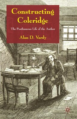 Book Constructing Coleridge: The Posthumous Life of the Author by Alan D. Vardy