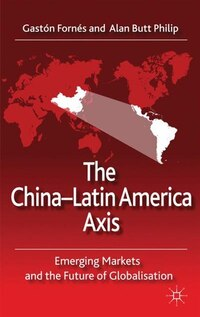 The China-Latin America Axis: Emerging Markets and the Future of Globalisation