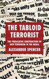The Tabloid Terrorist: The Predicative Construction of New Terrorism in the Media by A. Spencer
