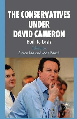 Book The Conservatives under David Cameron: Built to Last? by Simon Lee