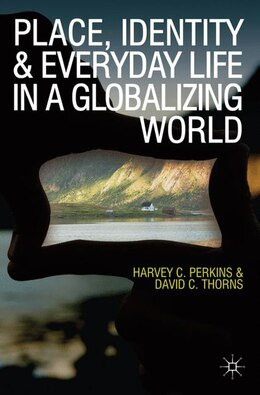 Book Place, Identity and Everyday Life in a Globalizing World by David C. Thorns