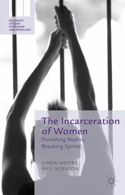 Book The Incarceration of Women: Punishing Bodies, Breaking Spirits by Linda Moore