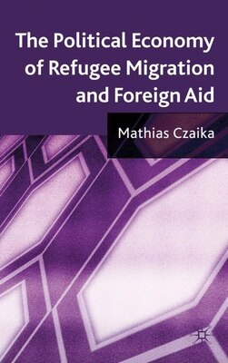 Book The Political Economy of Refugee Migration and Foreign Aid by Mathias Czaika