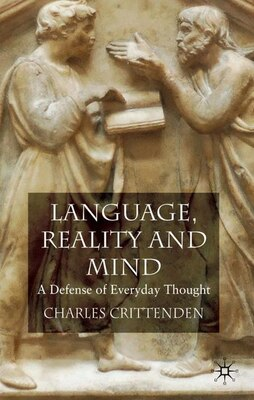 Book Language, Reality and Mind: A Defense of Everyday Thought by Charles Crittenden