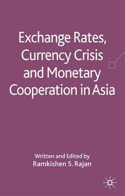 Book Exchange Rates, Currency Crisis and Monetary Cooperation in Asia by RAMKISHEN RAJAN