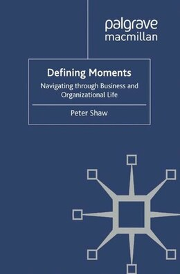 Book Defining Moments: Navigating Through Business And Organisational Life by P. Shaw