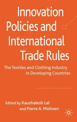 Book Innovation Policies and International Trade Rules: The Textiles and Clothing Industry in Developing… by Kaushalesh Lal
