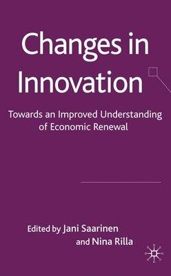 Book Changes in Innovation: Towards an Improved Understanding of Economic Renewal by J. Saarinen