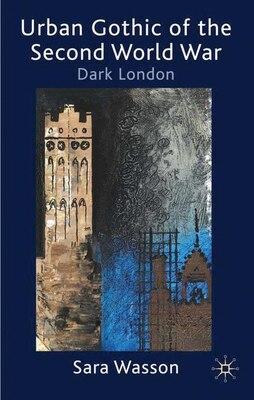 Book Urban Gothic Of The Second World War: Dark London by S. Wasson