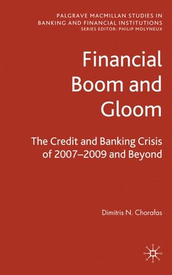 Book Financial Boom and Gloom: The Credit and Banking Crisis of 2007-2009 and Beyond by D. Chorafas