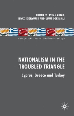 Book Nationalism In The Troubled Triangle: Cyprus, Greece and Turkey by Ayhan Turhan Aktar