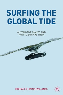 Book Surfing the Global Tide: Automotive Giants and How to Survive Them by Michael Wynn-Williams
