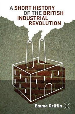 Book A Short History of the British Industrial Revolution by Emma Griffin