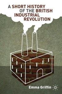 A Short History of the British Industrial Revolution