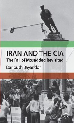 Book Iran and the CIA: The Fall of Mosaddeq Revisited by Darioush Bayandor