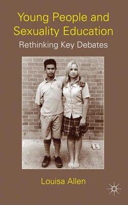 Book Young People And Sexuality Education: Rethinking Key Debates by L. Allen