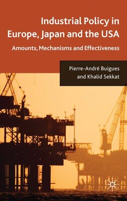 Book Industrial Policy in Europe, Japan and the USA: Amounts, Mechanisms and Effectiveness by Khalid Sekkat