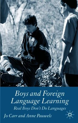 Book Boys and Foreign Language Learning: Real Boys Don't Do Languages by J. Carr