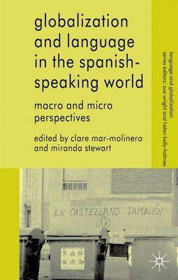 Book Globalization And Language In The Spanish Speaking World: Macro and Micro Perspectives by Clare Mar-Molinero
