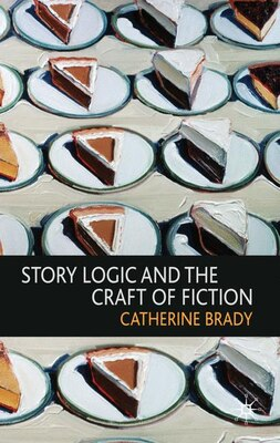 Book Story Logic And The Craft Of Fiction by Catherine Brady