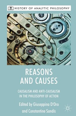 Book Reasons and Causes: Causalism and Anti-Causalism in the Philosophy of Action by Giuseppina D'oro
