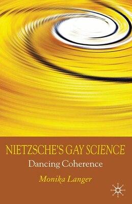 Book Nietzsche's Gay Science: Dancing Coherence by Monika Langer