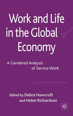 Book Work And Life In The Global Economy: A Gendered Analysis of Service Work by Debra Howcroft