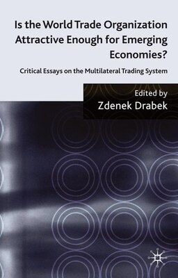 Book Is the World Trade Organization Attractive Enough For Emerging Economies?: Critical Essays on the… by Zdenek Drabek