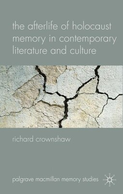 Book The Afterlife of Holocaust Memory in Contemporary Literature and Culture by Richard Crownshaw