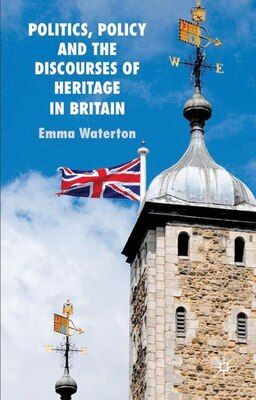 Book Politics, Policy And The Discourses Of Heritage In Britain by Emma Waterton