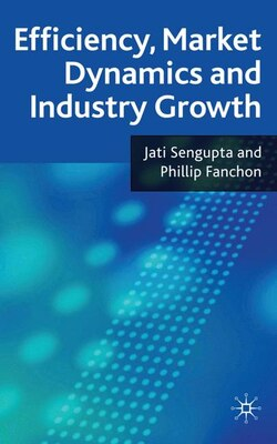 Book Efficiency, Market Dynamics and Industry Growth by Jati K. Sengupta