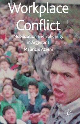 Book Workplace Conflict: Mobilization and Solidarity in Argentina by Maurizio Atzeni