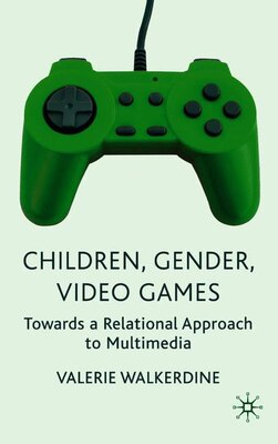 Book Children, Gender, Video Games: Towards a Relational Approach to Multimedia by Valerie Walkerdine